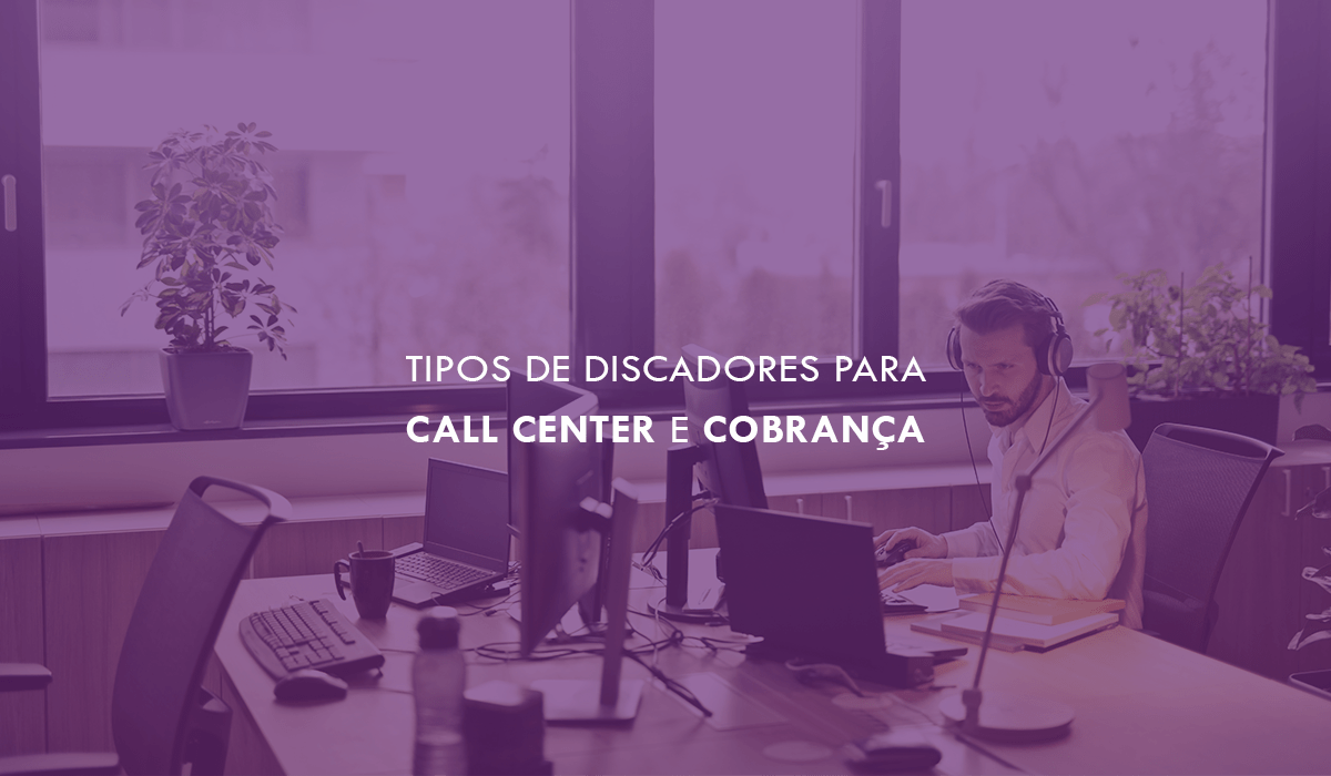 Tipos de discadores para call center e cobrança